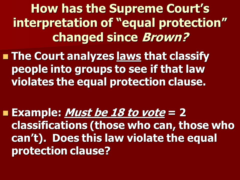 How has the Supreme Court's interpretation of equal protection changed since Brown