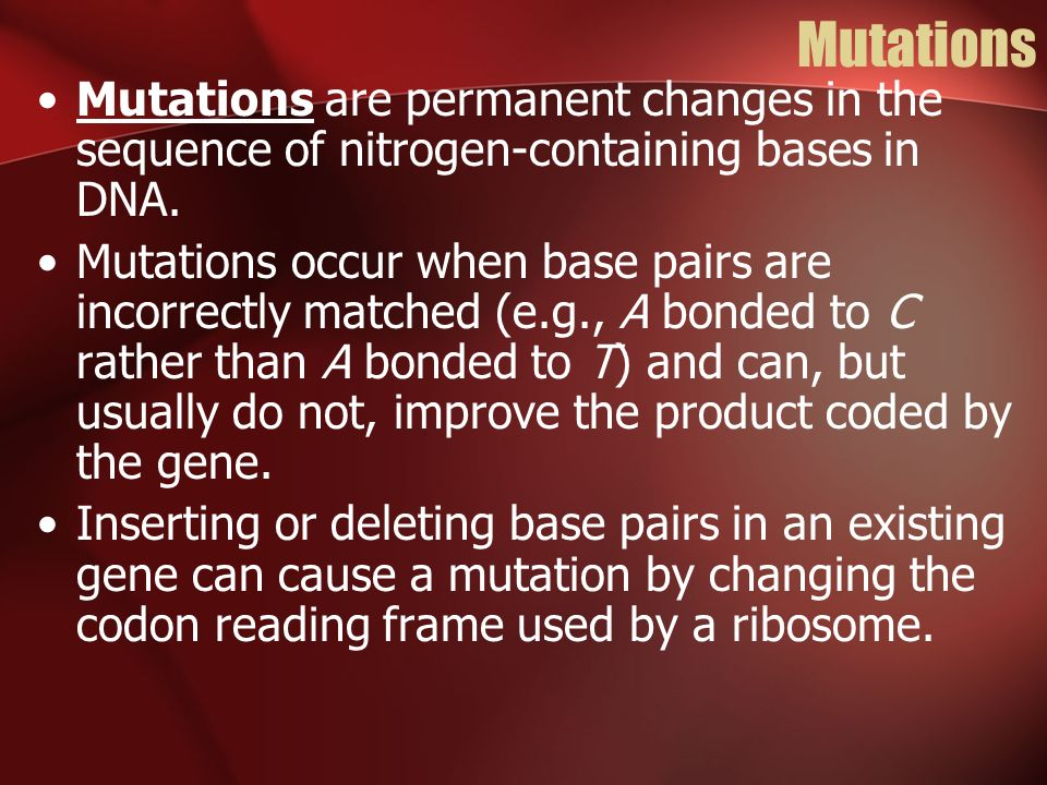 Mutations Mutations are permanent changes in the sequence of nitrogen-containing bases in DNA.