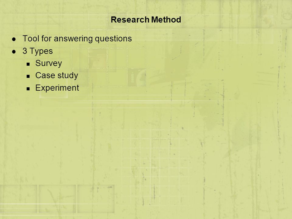 Research Method Tool for answering questions 3 Types Survey Case study Experiment