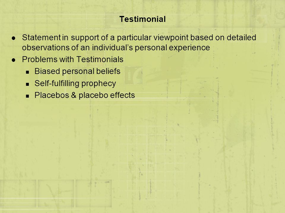 Testimonial Statement in support of a particular viewpoint based on detailed observations of an individual's personal experience.