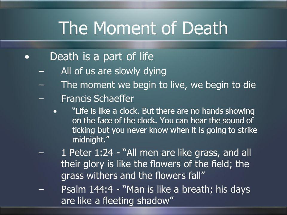 The Moment of Death Death is a part of life All of us are slowly dying