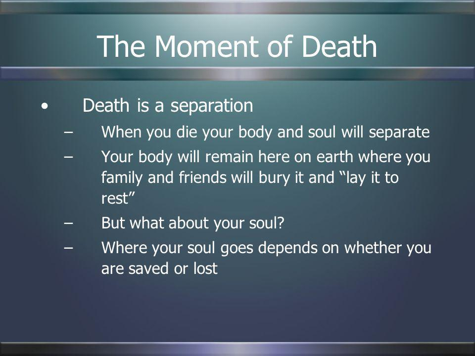 The Moment of Death Death is a separation