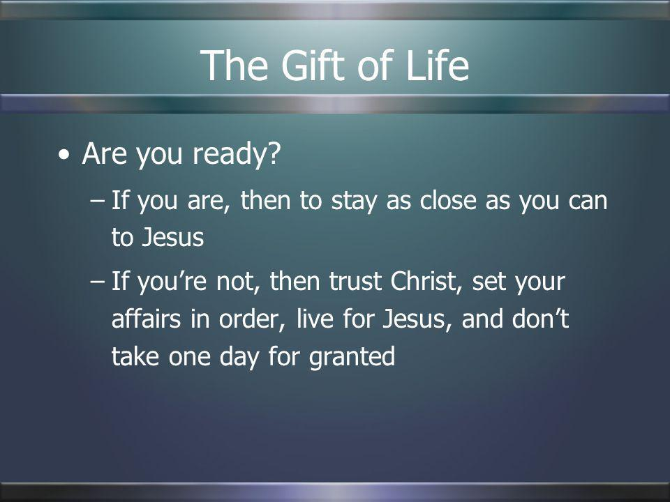 The Gift of Life Are you ready