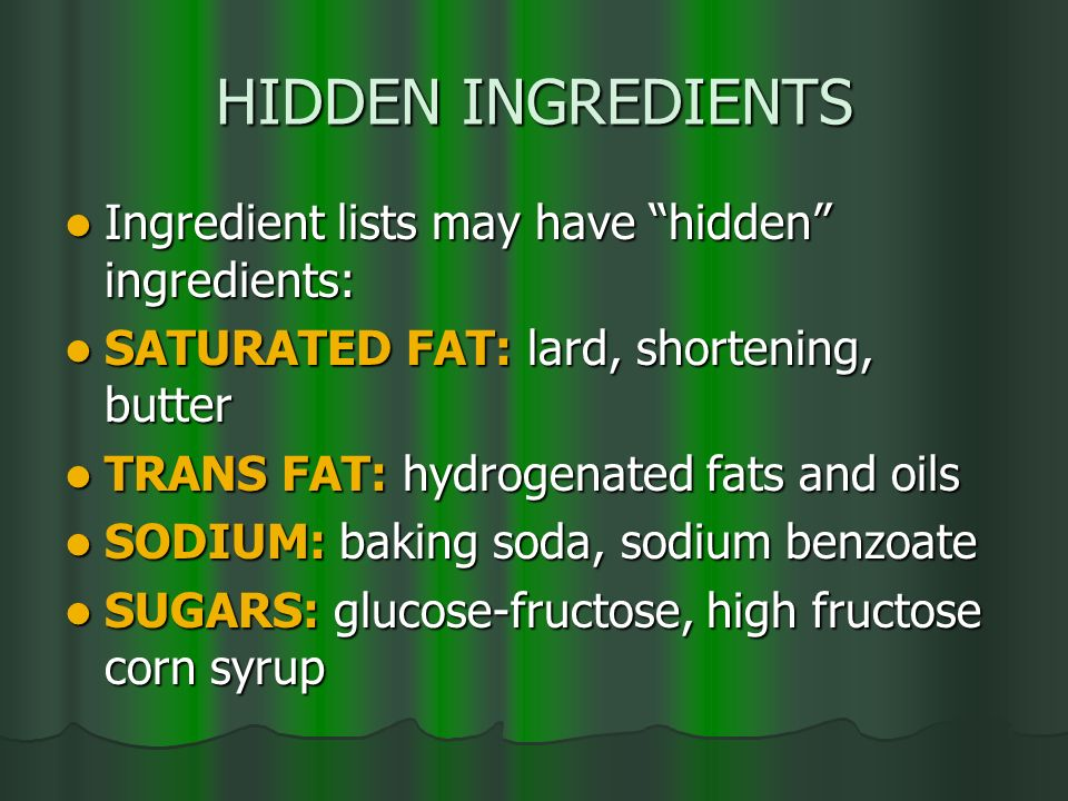 HIDDEN INGREDIENTS Ingredient lists may have hidden ingredients: