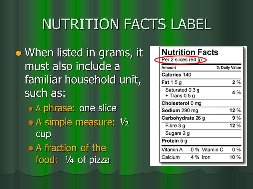 NUTRITION FACTS LABEL When listed in grams, it must also include a familiar household unit, such as: