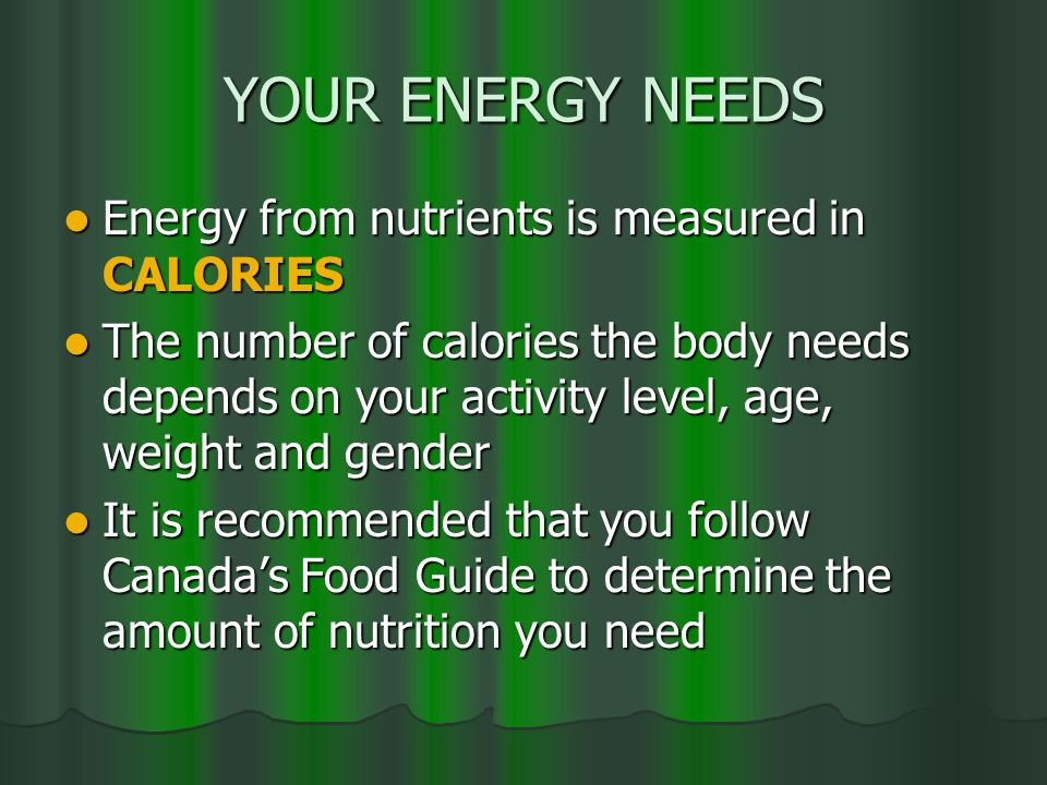 YOUR ENERGY NEEDS Energy from nutrients is measured in CALORIES