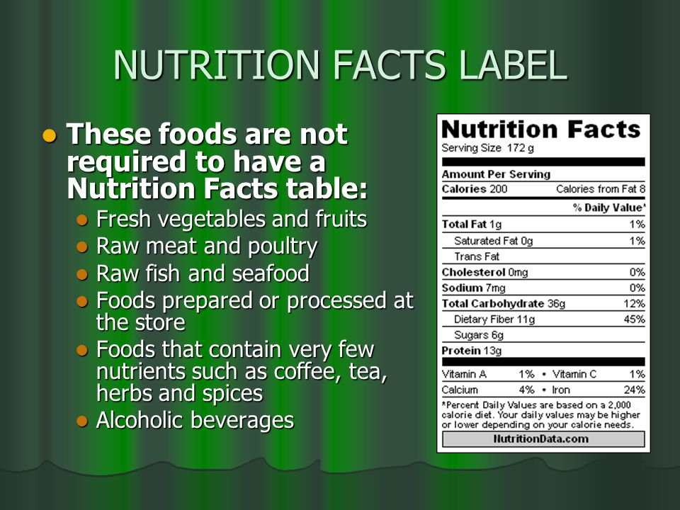 NUTRITION FACTS LABEL These foods are not required to have a Nutrition Facts table: Fresh vegetables and fruits.