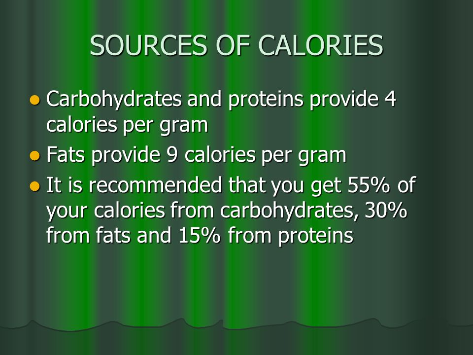 SOURCES OF CALORIES Carbohydrates and proteins provide 4 calories per gram. Fats provide 9 calories per gram.