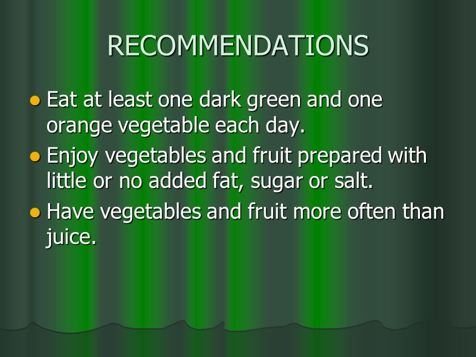 RECOMMENDATIONS Eat at least one dark green and one orange vegetable each day.