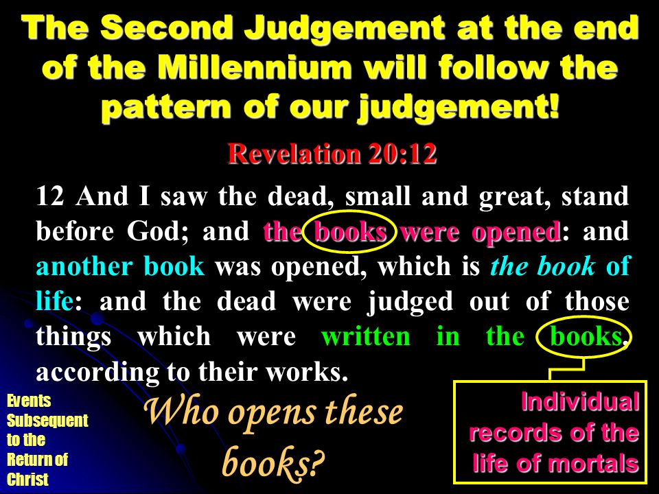 The Second Judgement at the end of the Millennium will follow the pattern of our judgement!