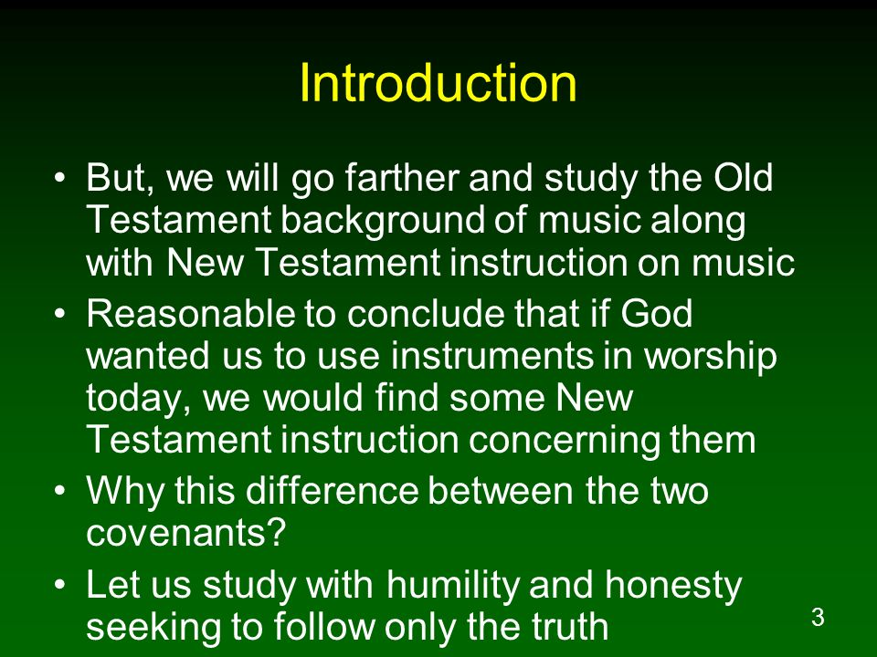 Introduction But, we will go farther and study the Old Testament background of music along with New Testament instruction on music.