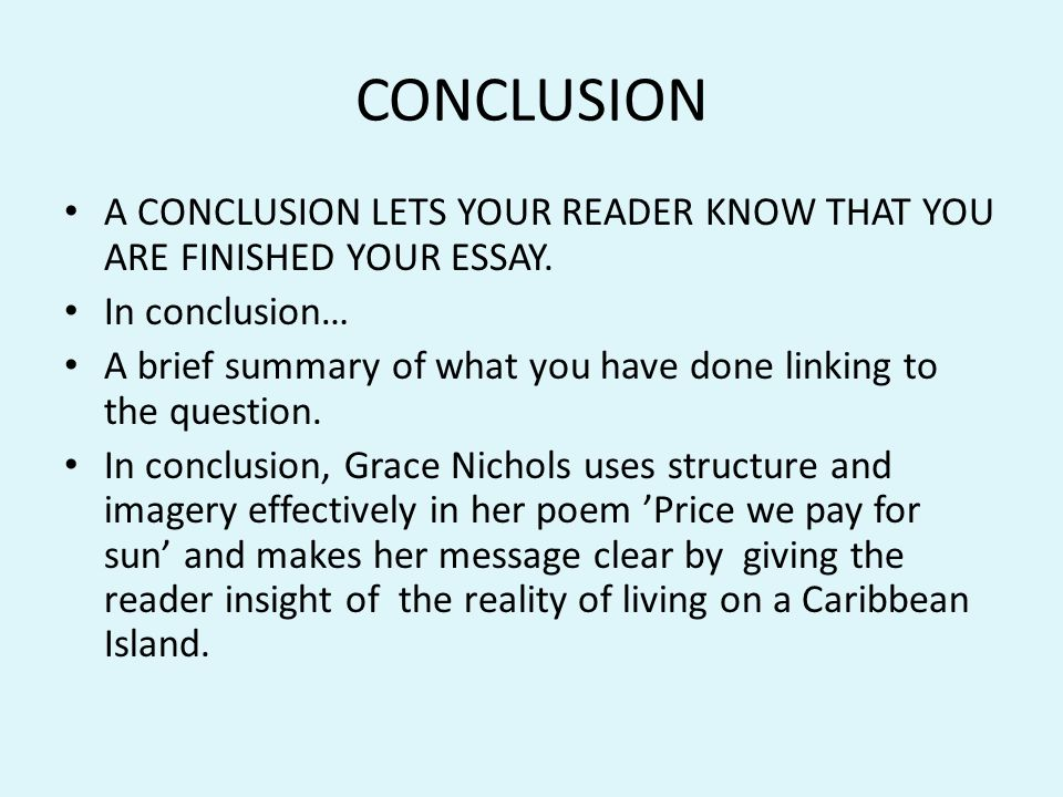 CONCLUSION A CONCLUSION LETS YOUR READER KNOW THAT YOU ARE FINISHED YOUR ESSAY. In conclusion…