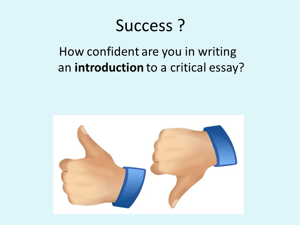 Success How confident are you in writing an introduction to a critical essay