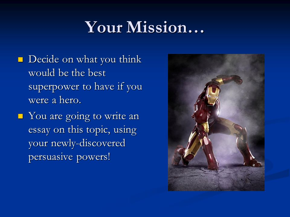 Your Mission… Decide on what you think would be the best superpower to have if you were a hero.