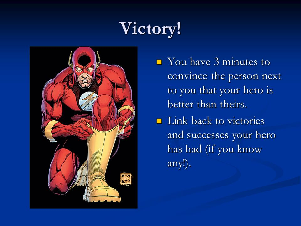 Victory! You have 3 minutes to convince the person next to you that your hero is better than theirs.