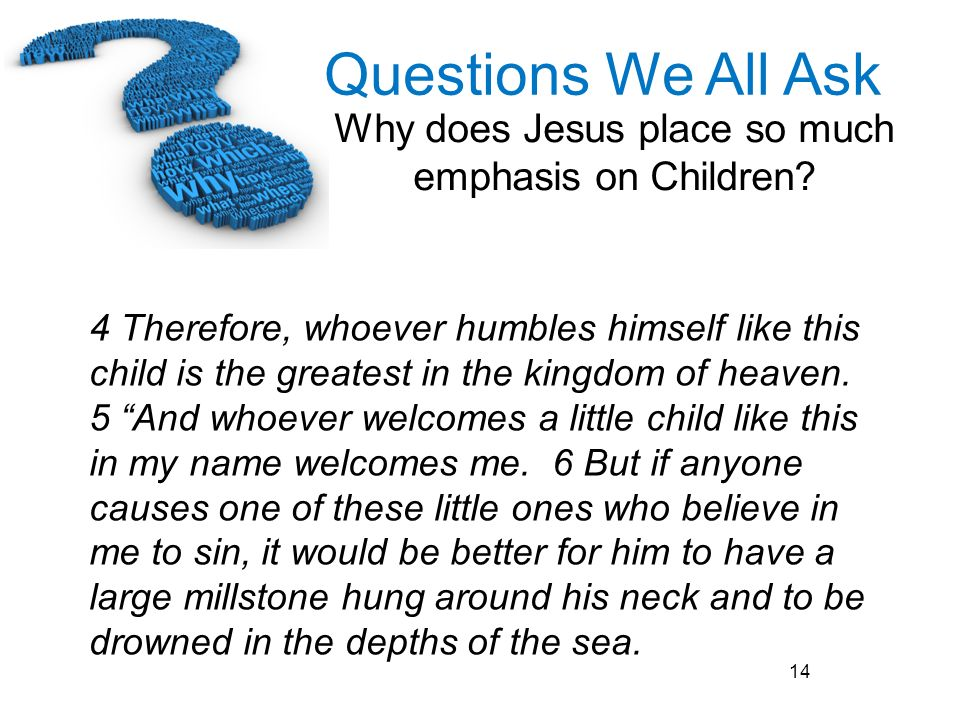 4 Therefore, whoever humbles himself like this child is the greatest in the kingdom of heaven.