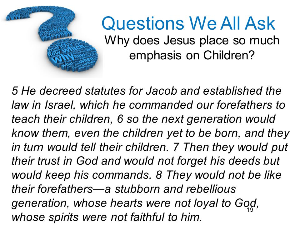 5 He decreed statutes for Jacob and established the law in Israel, which he commanded our forefathers to teach their children, 6 so the next generation would know them, even the children yet to be born, and they in turn would tell their children.