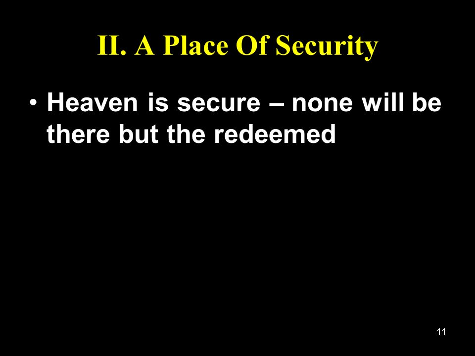 II. A Place Of Security Heaven is secure – none will be there but the redeemed