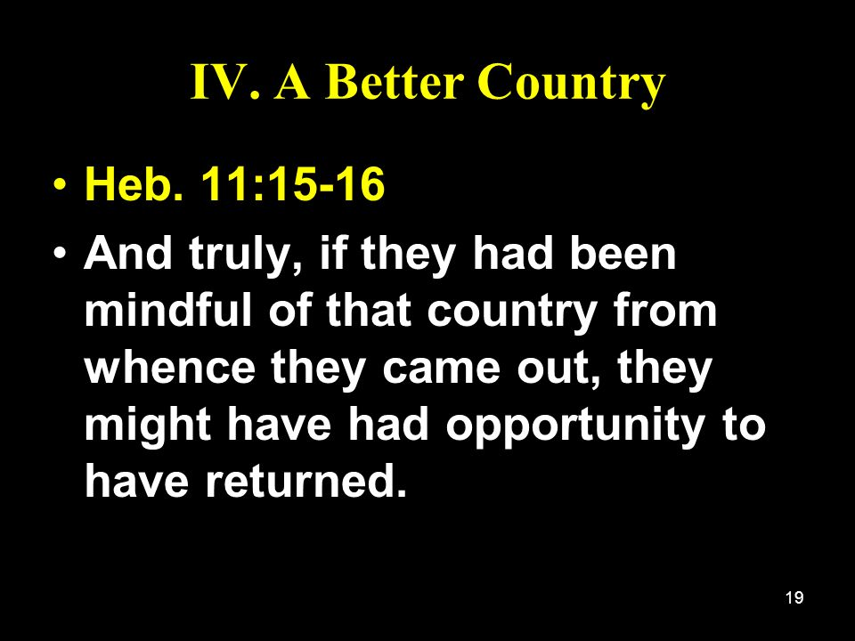IV. A Better Country Heb. 11:15-16