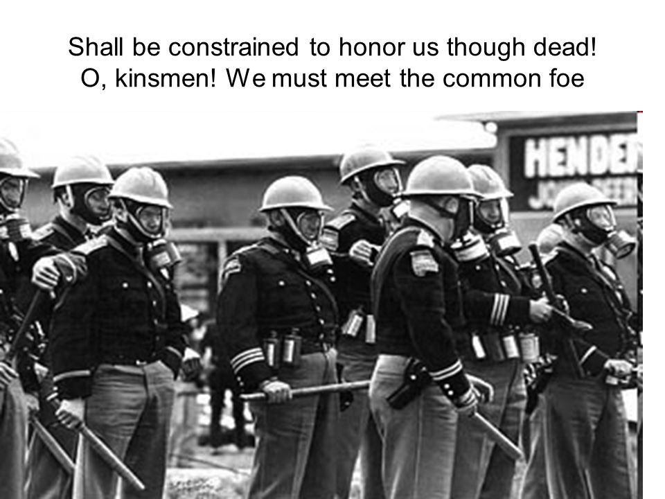 Shall be constrained to honor us though dead. O, kinsmen