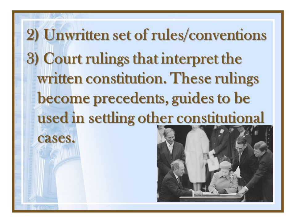 2) Unwritten set of rules/conventions 3) Court rulings that interpret the written constitution.