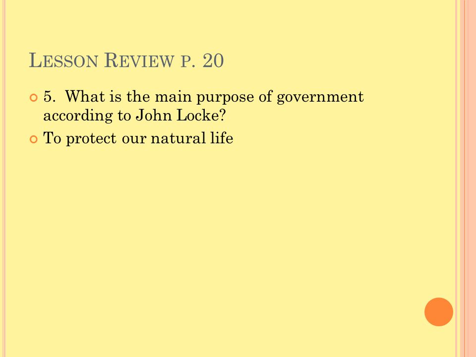 Lesson Review p What is the main purpose of government according to John Locke.