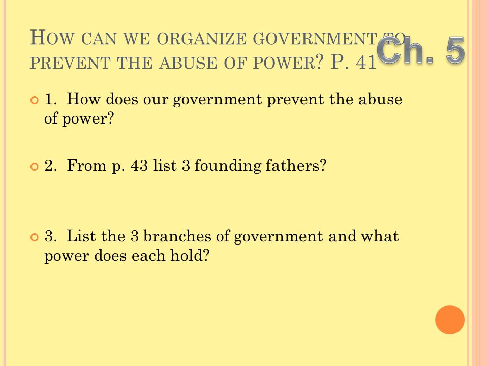 How can we organize government to prevent the abuse of power P. 41