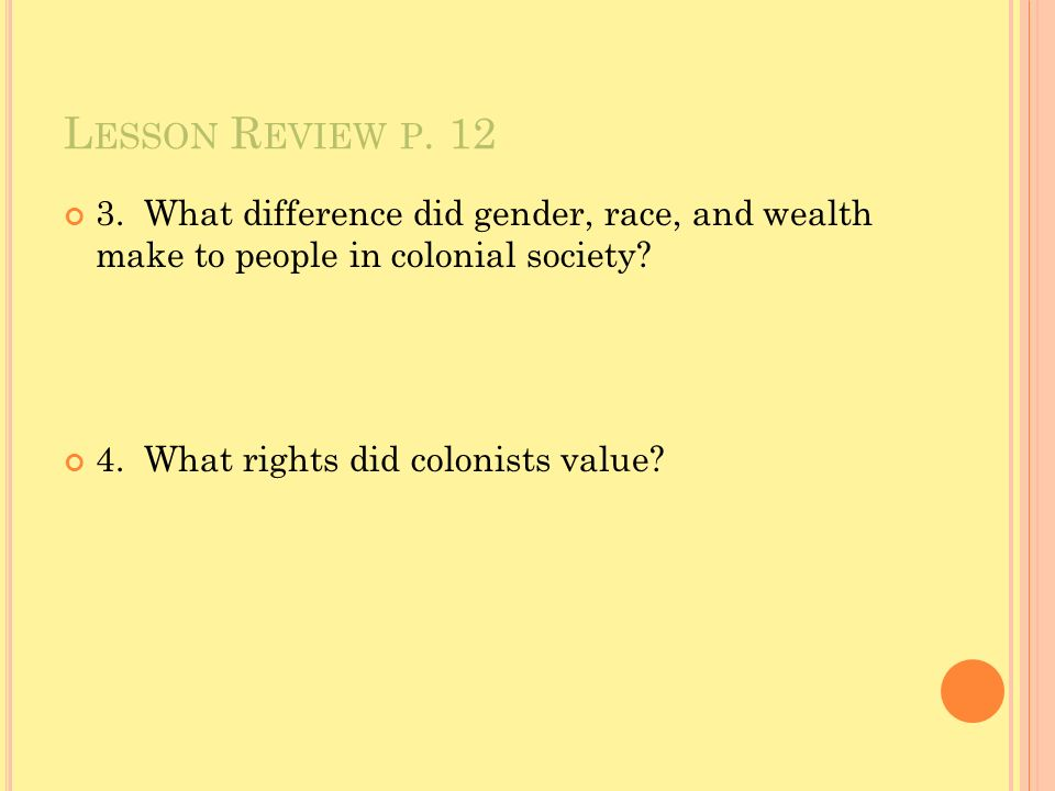 Lesson Review p What difference did gender, race, and wealth make to people in colonial society
