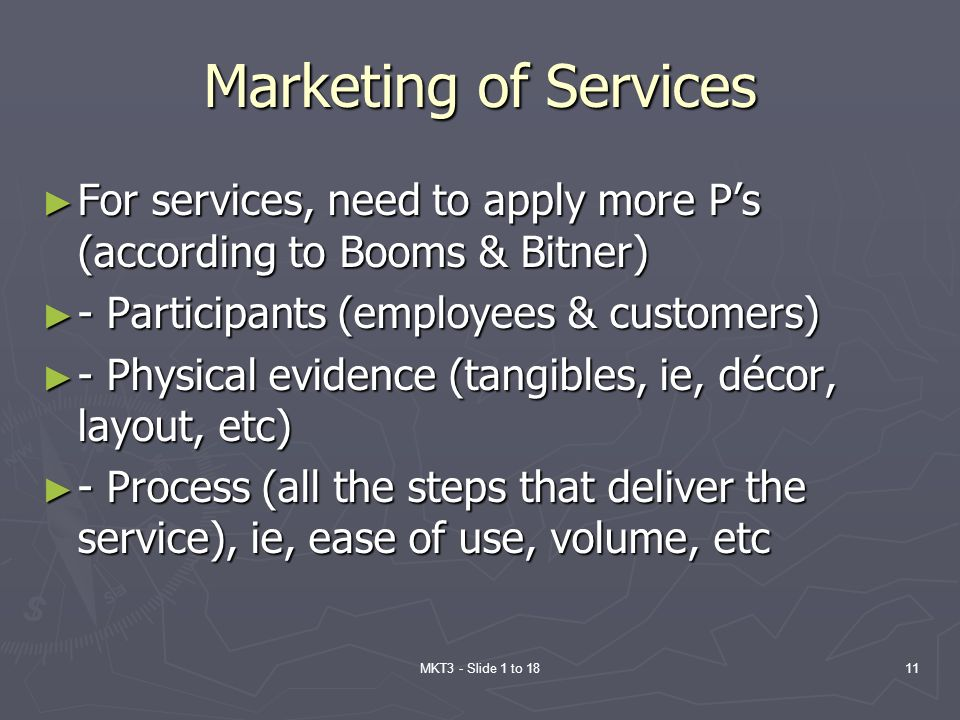 Marketing of Services For services, need to apply more P's (according to Booms & Bitner) - Participants (employees & customers)