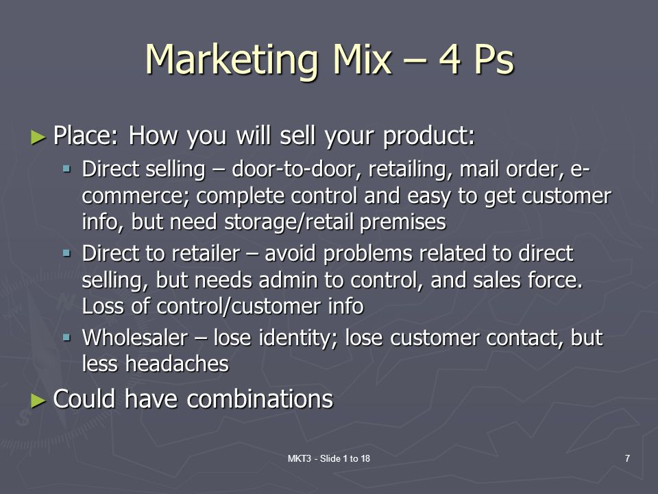 Marketing Mix – 4 Ps Place: How you will sell your product: