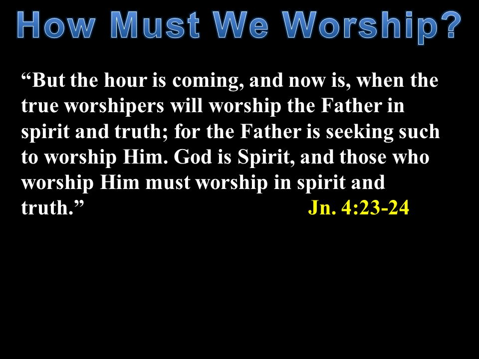 How Must We Worship