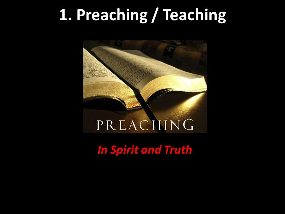 1. Preaching / Teaching In Spirit and Truth