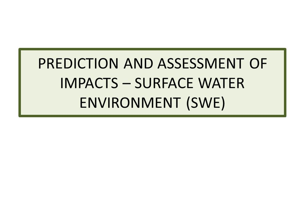 PREDICTION AND ASSESSMENT OF IMPACTS – SURFACE WATER ENVIRONMENT (SWE)