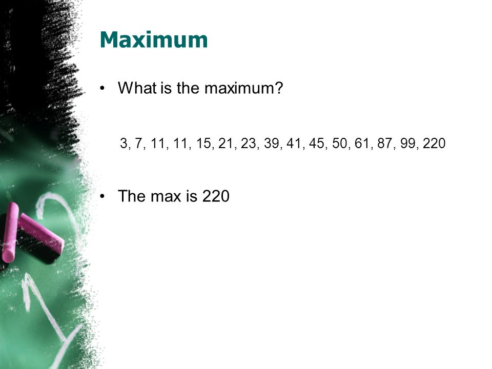 Maximum What is the maximum The max is 220