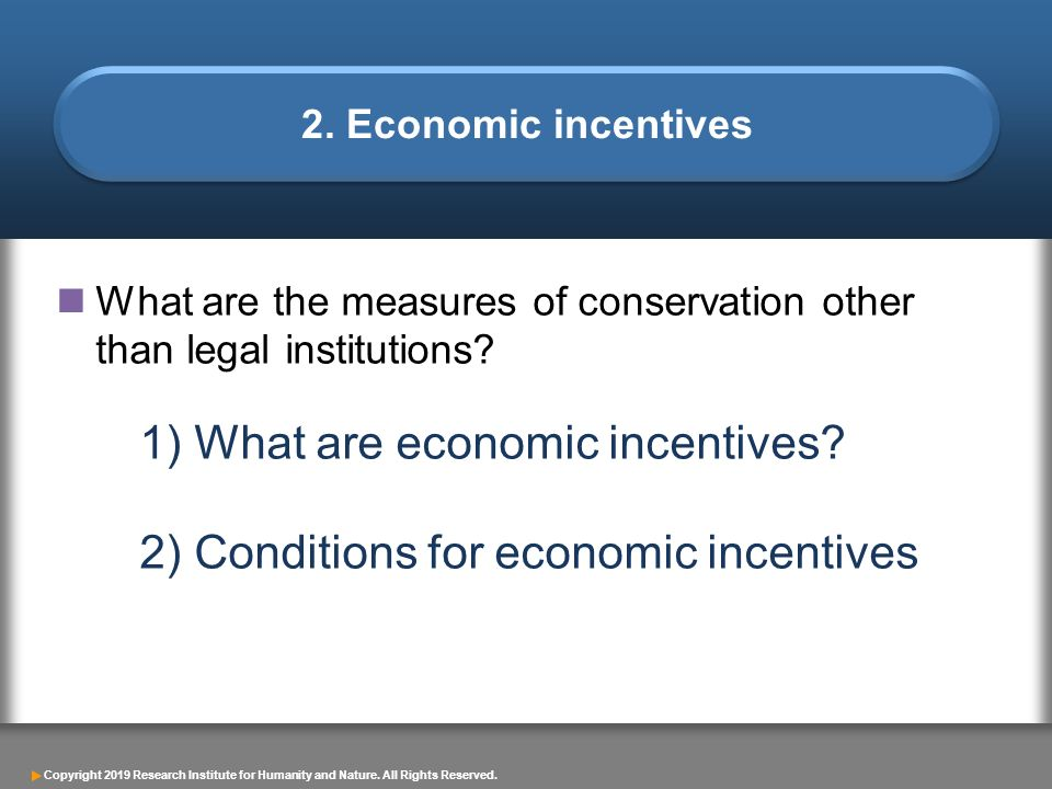 1) What are economic incentives 2) Conditions for economic incentives