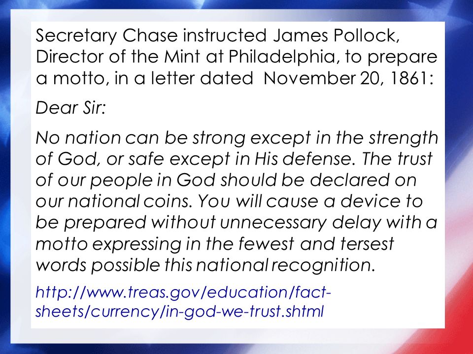 Secretary Chase instructed James Pollock, Director of the Mint at Philadelphia, to prepare a motto, in a letter dated November 20, 1861: