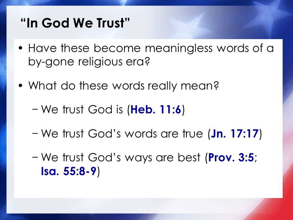 In God We Trust Have these become meaningless words of a by-gone religious era What do these words really mean