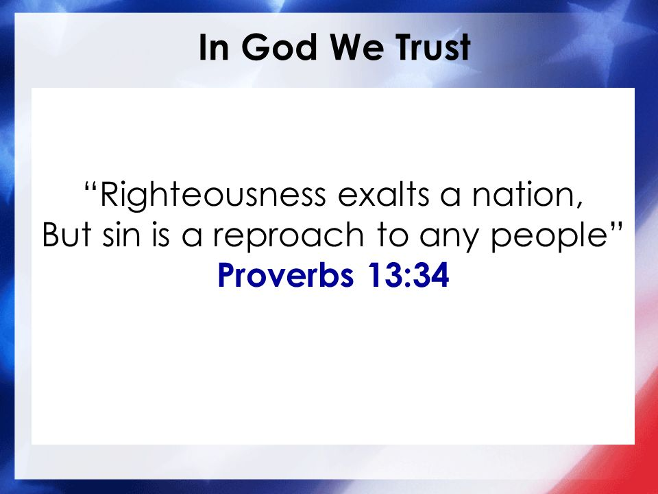 In God We Trust Righteousness exalts a nation,