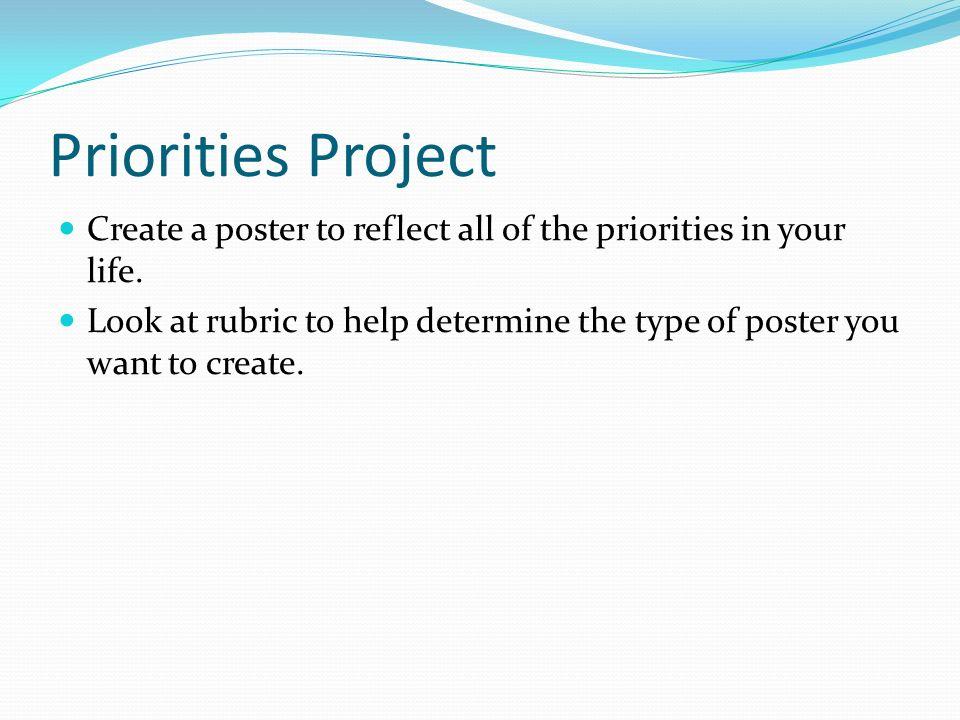 Priorities Project Create a poster to reflect all of the priorities in your life.