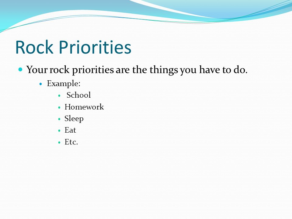 Rock Priorities Your rock priorities are the things you have to do.