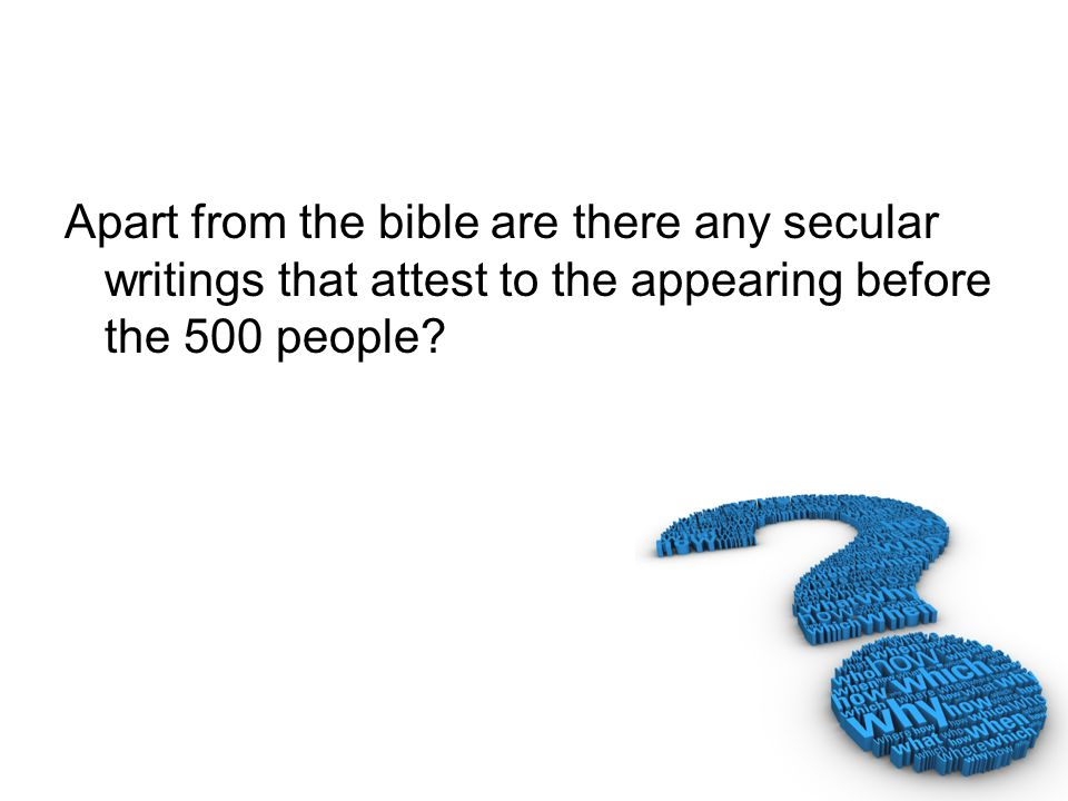 Apart from the bible are there any secular writings that attest to the appearing before the 500 people