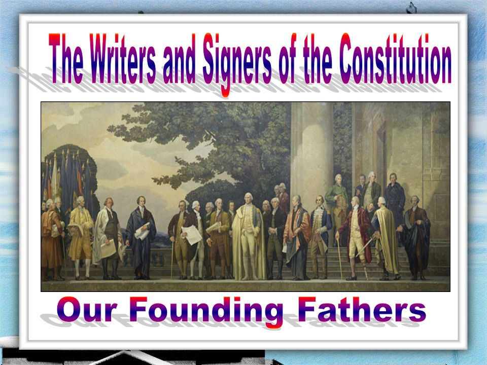 The Writers and Signers of the Constitution