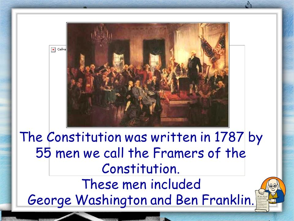 The Constitution was written in 1787 by