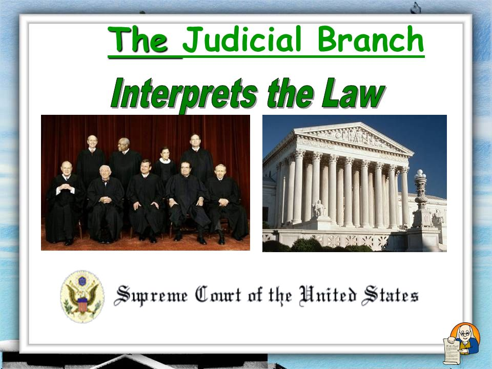 The Judicial Branch Interprets the Law