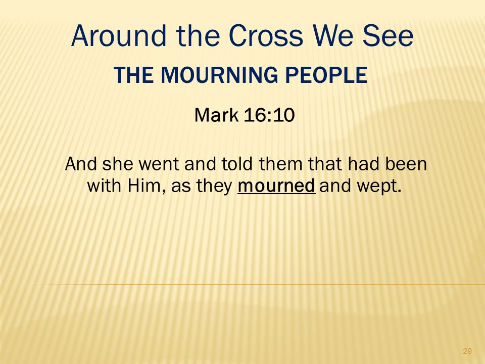Around the Cross We See The Mourning People Mark 16:10