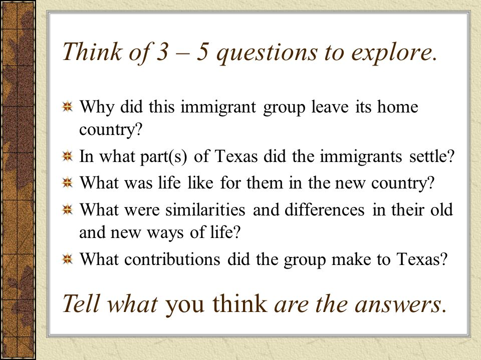 Think of 3 – 5 questions to explore.