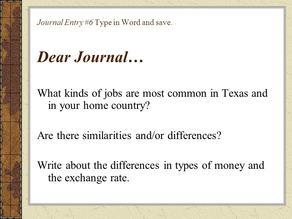 Journal Entry #6 Type in Word and save. Dear Journal…
