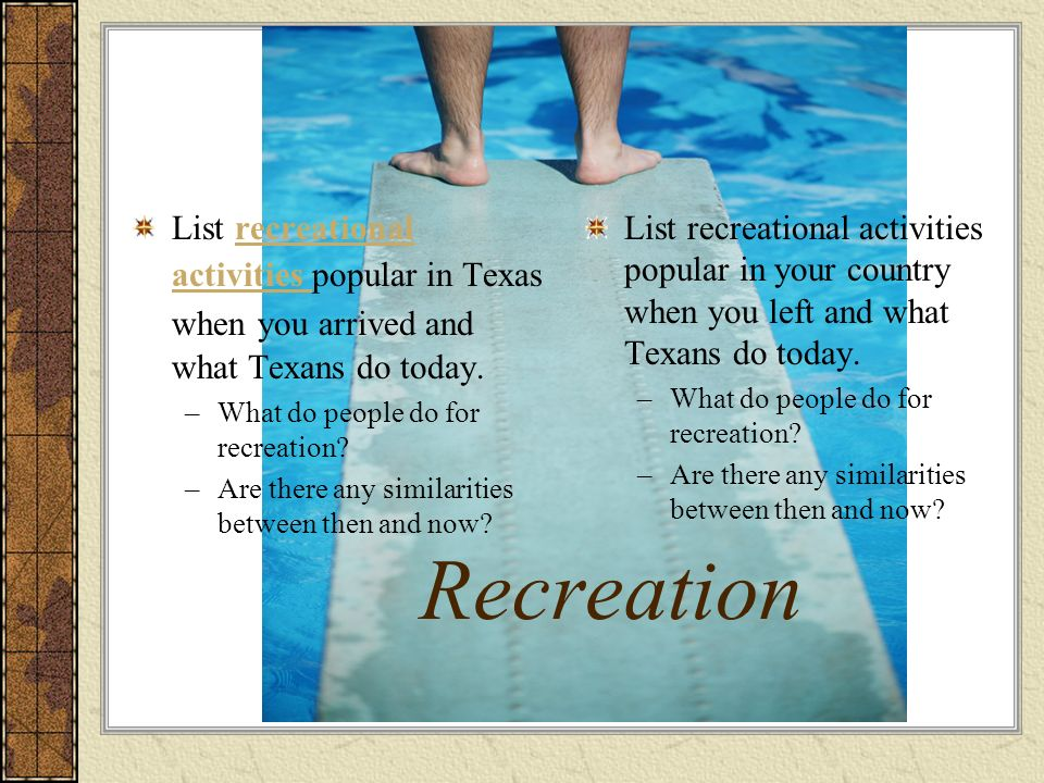 List recreational activities popular in Texas when you arrived and what Texans do today.