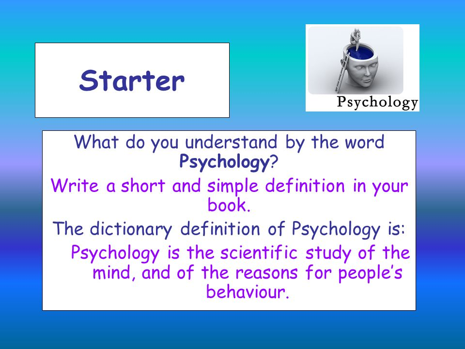 Starter What do you understand by the word Psychology