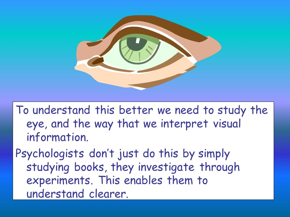 To understand this better we need to study the eye, and the way that we interpret visual information.